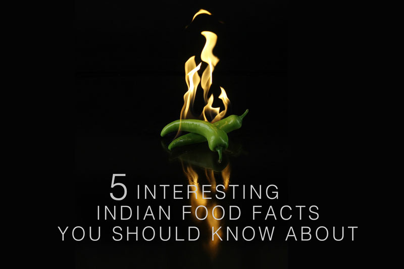 5 Interesting Indian Food Facts you should Know About
